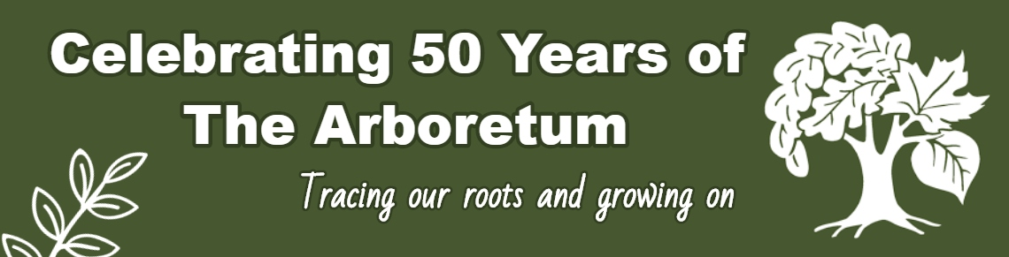 Celebrating 50 Years of The Arboretum. Tracing our roots and growing on